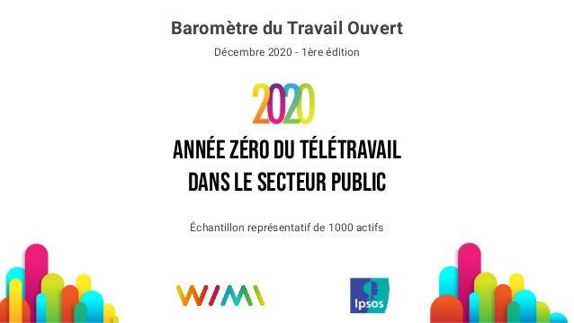 Année zéRo du télétravail Dans le secteur public Baromètre du Travail Ouvert Décembre 2020 - 1ère édition Échantillon repr...