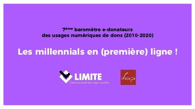 Les millennials en (première) ligne ! 7ème baromètre e-donateurs des usages numériques de dons (2010-2020)