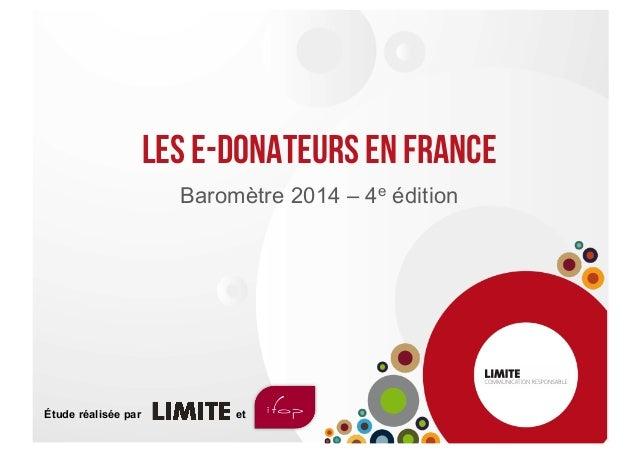 LES e-donateurs en france Baromètre 2014 – 4e édition Étude réalisée par et