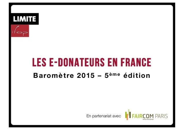 Les e-donateurs en France Baromètre 2015 – 5è me édition En partenariat avec