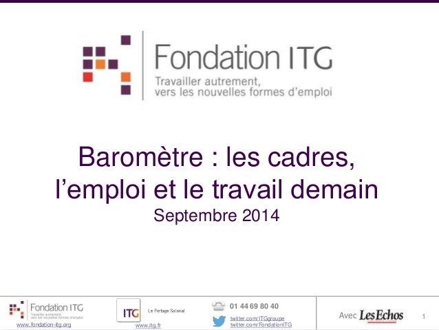 Baromètre : les cadres,  l'emploi et le travail demain  Septembre 2014  11  1  Baromètre Emploi Fondation ITG- vague 2 1  ...