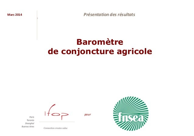 Mars 2014 pour Présentation des résultats Baromètre de conjoncture agricole