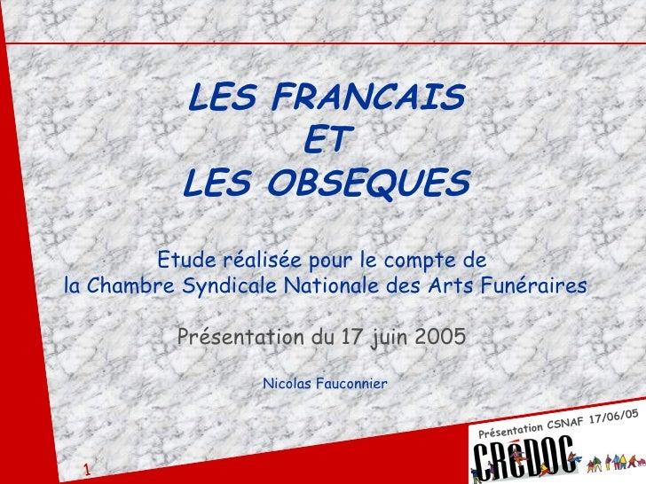 LES FRANCAIS ET LES OBSEQUES Etude réalisée pour le compte de  la Chambre Syndicale Nationale des Arts Funéraires Présenta...