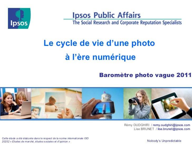 Baromètre photo vague 2011 Le cycle de vie d'une photo  à l'ère numérique Rémy OUDGHIRI  /  [email_address] Lise BRUNET  /...