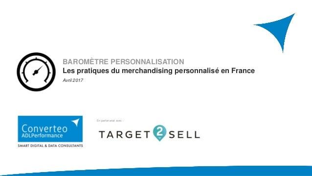 BAROMÈTRE PERSONNALISATION Les pratiques du merchandising personnalisé en France Avril 2017 En partenariat avec :