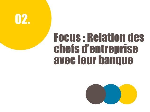 TRÉSORERIE, INVESTISSEMENT ET CROISSANCE DES PME | BAROMÈTRE TRIMESTRIEL | FEVRIER 2019 02. Focus : Relation des chefs d'e...