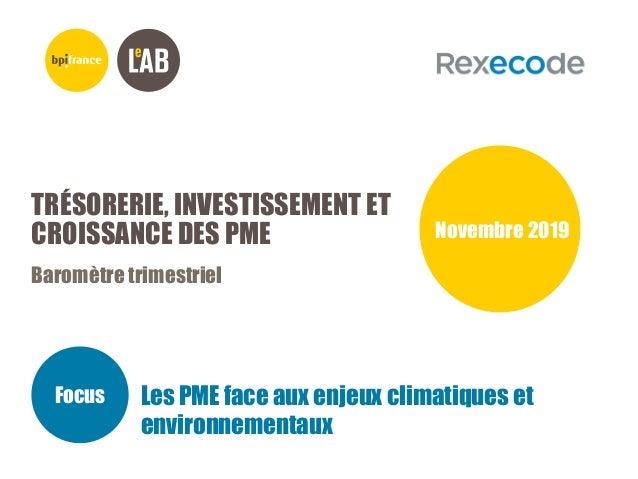 TRÉSORERIE, INVESTISSEMENT ET CROISSANCE DES PME Baromètre trimestriel Novembre 2019 Focus Les PME face aux enjeux climati...