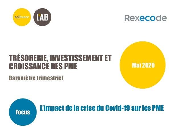 TRÉSORERIE, INVESTISSEMENT ET CROISSANCE DES PME Baromètre trimestriel Mai 2020 Focus L'impact de la crise du Covid-19 sur...