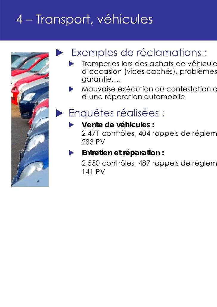 4 – Transport, véhicules         Exemples de réclamations :           Tromperies lors des achats de véhicules neufs ou    ...