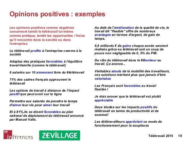 Télétravail 2015 19 Opinions positives : exemples Les opinions positives comme négatives concernent tantôt le télétravail ...