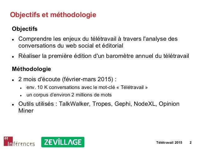 Télétravail 2015 2 Objectifs et méthodologie Objectifs l Comprendre les enjeux du télétravail à travers l'analyse des co...