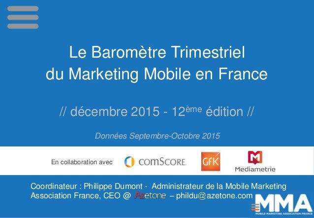 Le Baromètre Trimestriel du Marketing Mobile en France // décembre 2015 - 12ème édition // Données Septembre-Octobre 2015 ...