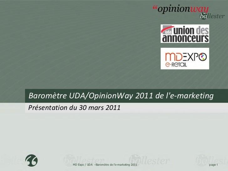 Baromètre UDA/OpinionWay 2011 de le-marketingPrésentation du 30 mars 2011             MD Expo / UDA –Baromètre de l'e-mark...