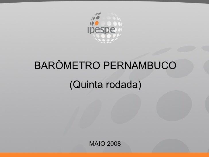 MAIO 2008 BARÔMETRO PERNAMBUCO (Quinta rodada)