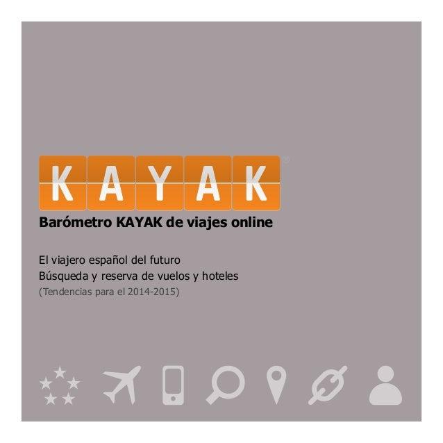 Barómetro KAYAK de viajes onlineEl viajero español del futuroBúsqueda y reserva de vuelos y hoteles(Tendencias para el 201...