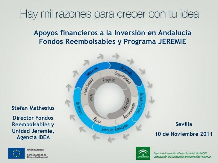 Apoyos financieros a la Inversión en Andalucía         Fondos Reembolsables y Programa JEREMIEStefan MathesiusDirector Fon...