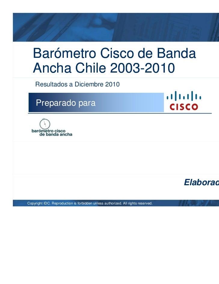 Barómetro Cisco de Banda   Ancha Chile 2003-2010     Resultados a Diciembre 2010     Preparado para                       ...