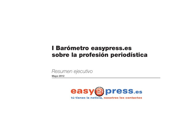 I Barómetro easypress.essobre la profesión periodísticaResumen ejecutivoMayo 2012
