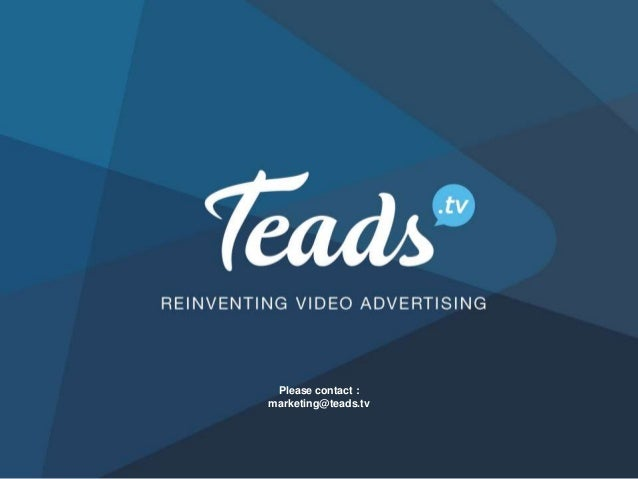 Please contact : marketing@teads.tv