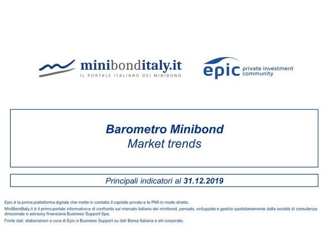 Principali indicatori al 31.12.2019 Barometro Minibond Market trends Fonte dati: elaborazioni a cura di Epic e Business Su...