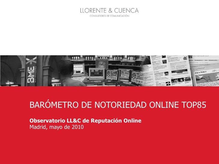Barómetro de Presencia Online IBEX 35<br />1<br />BARÓMETRO DE NOTORIEDAD ONLINE TOP85<br />Observatorio LL&C de Reputació...