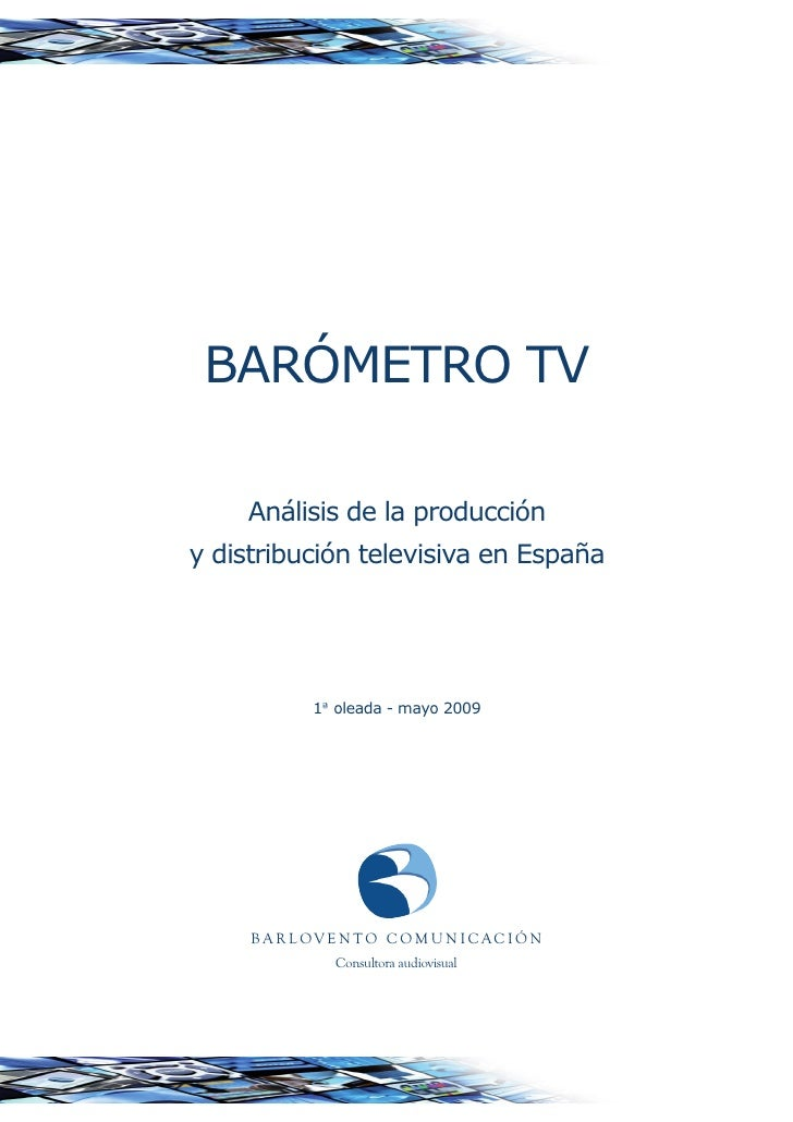 BARÓMETRO TV      Análisis de la producción y distribución televisiva en España                   1ª oleada - mayo 2009   ...
