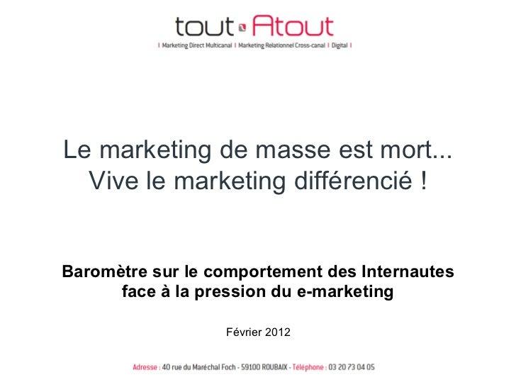 Le marketing de masse est mort...  Vive le marketing différencié !Baromètre sur le comportement des Internautes      face ...