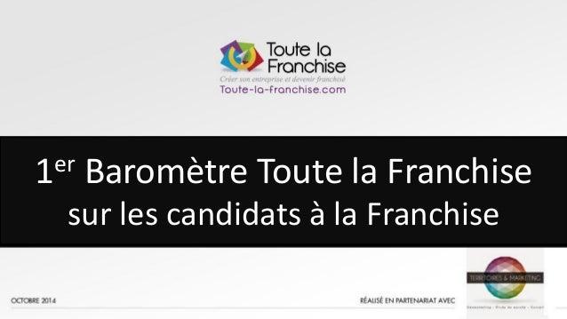 1 1 1er Baromètre Toute la Franchise sur les candidats à la Franchise
