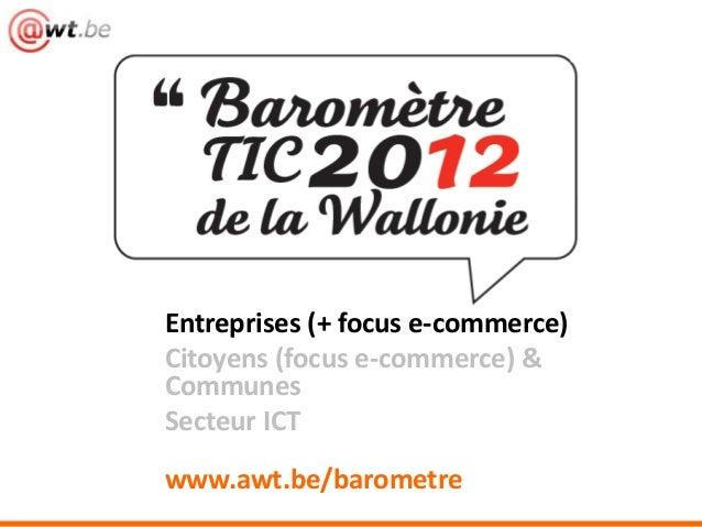 Entreprises (+ focus e-commerce)Citoyens (focus e-commerce) &CommunesSecteur ICTwww.awt.be/barometre