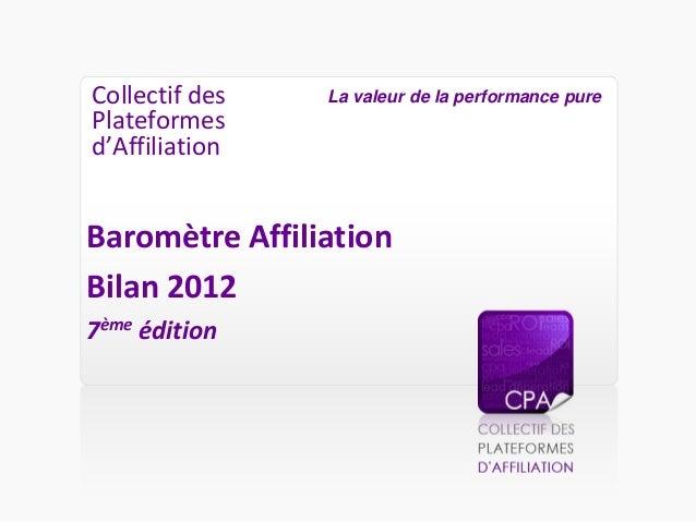 Collectif des Plateformes d'Affiliation Baromètre Affiliation Bilan 2012 7ème édition La valeur de la performance pure