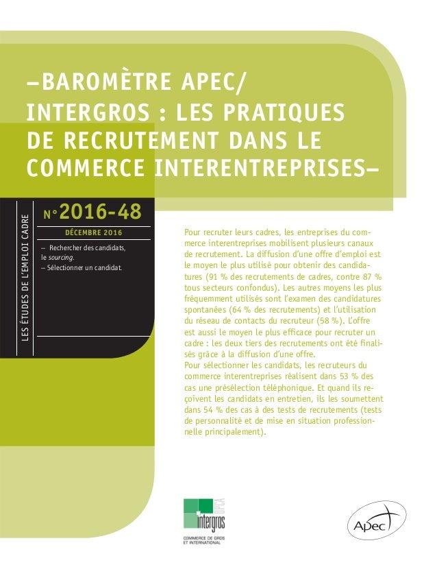 –BAROMÈTRE APEC/ INTERGROS : LES PRATIQUES DE RECRUTEMENT DANS LE COMMERCE INTERENTREPRISES– Pour recruter leurs cadres, l...