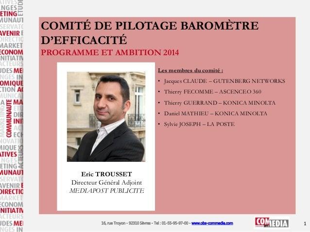 COMITÉ DE PILOTAGE BAROMÈTRE D'EFFICACITÉ PROGRAMME ET AMBITION 2014 Les membres du comité : • Jacques CLAUDE – GUTENBERG ...