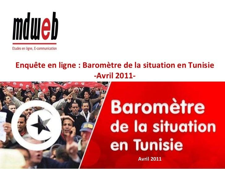 <ul><li>Enquête en ligne : Baromètre de la situation en Tunisie -Avril 2011- </li></ul>Avril 2011