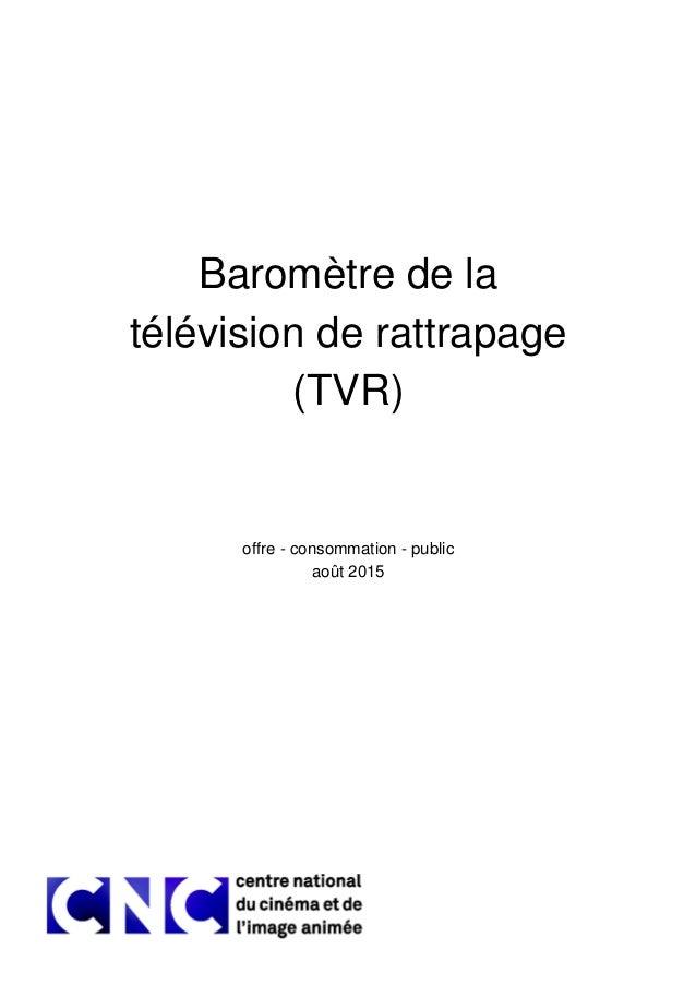 Baromètre de la télévision de rattrapage (TVR) offre - consommation - public août 2015