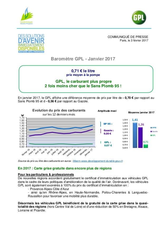 COMMUNIQUÉ DE PRESSE Paris, le 3 février 2017 Baromètre GPL - Janvier 2017 0,71 € le litre prix moyen à la pompe GPL, le c...