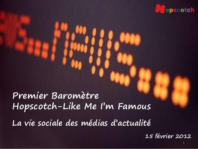 1Premier BaromètreHopscotch-Like Me I'm Famous15 février 2012La vie sociale des médias d'actualité