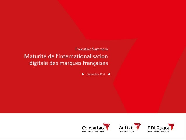 Septembre 2014  1  ExecutiveSummary  Maturité de l'internationalisation digitale des marques françaises  Septembre 2014