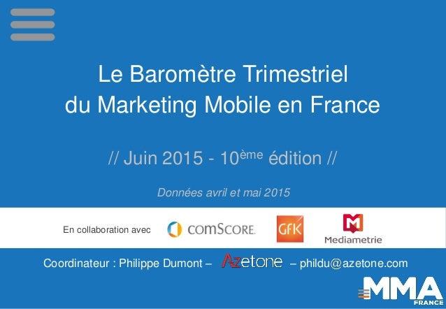 Le Baromètre Trimestriel du Marketing Mobile en France // Juin 2015 - 10ème édition // Données avril et mai 2015 En collab...