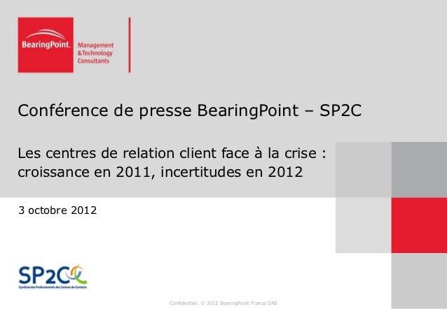 Conférence de presse BearingPoint – SP2CLes centres de relation client face à la crise :croissance en 2011, incertitudes e...