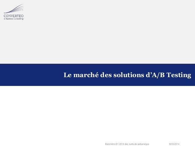 18/03/2014Baromètre S1 2014 des outils de webanalyse Le marché des solutions d'A/B Testing