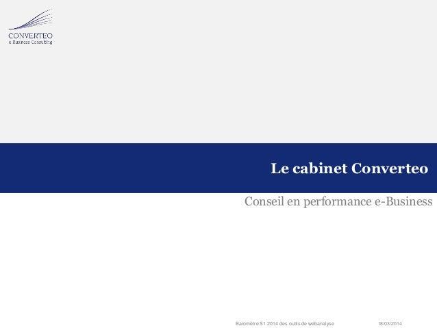 18/03/2014Baromètre S1 2014 des outils de webanalyse Conseil en performance e-Business Le cabinet Converteo