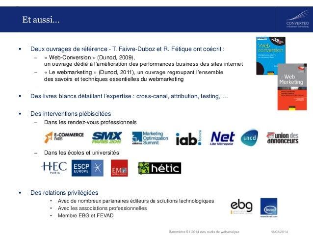 18/03/2014Baromètre S1 2014 des outils de webanalyse Et aussi…  Deux ouvrages de référence - T. Faivre-Duboz et R. Fétiqu...