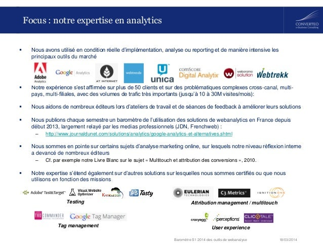 18/03/2014Baromètre S1 2014 des outils de webanalyse Focus : notre expertise en analytics  Nous avons utilisé en conditio...