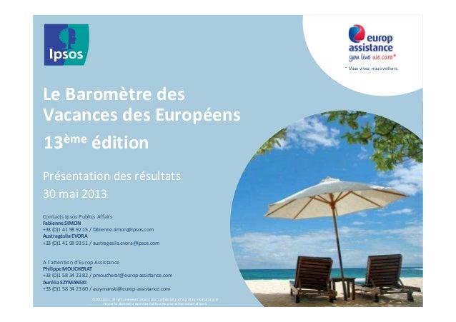 13ème éditionLe Baromètre desVacances des EuropéensPrésentation des résultats30 mai 2013© 2013 Ipsos. All rights reserved....