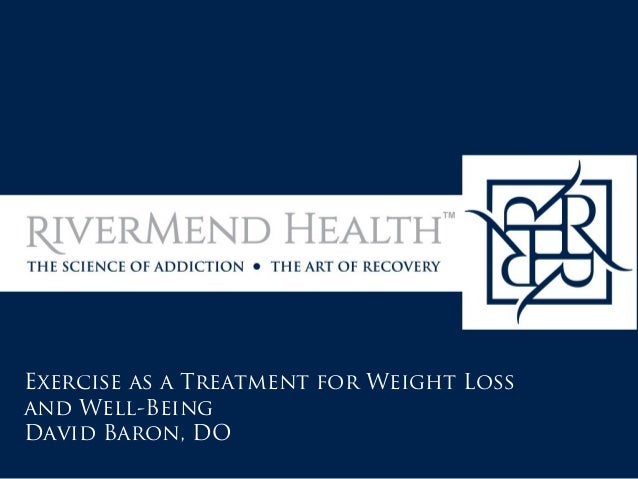 Exercise as a Treatment for Weight Loss and Well-Being David Baron, DO