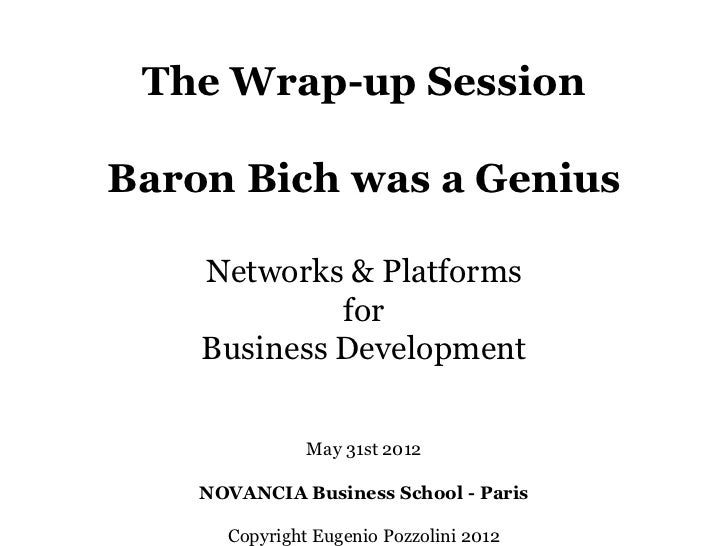 The Wrap-up SessionBaron Bich was a Genius    Networks & Platforms             for    Business Development               M...