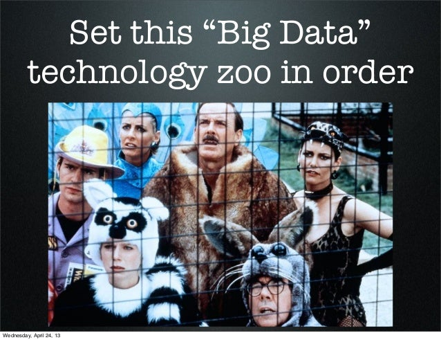 "Set this ""Big Data""technology zoo in orderWednesday, April 24, 13"