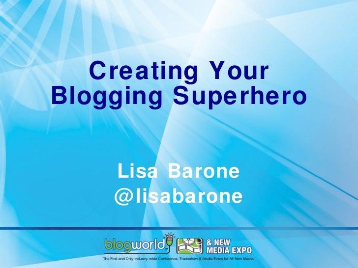 Creating Your Blogging Superhero Lisa Barone @lisabarone