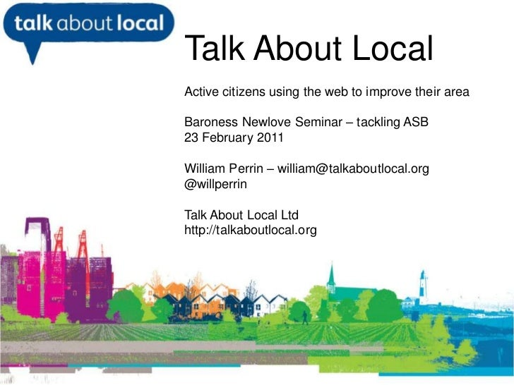 Talk About Local<br />Active citizens using the web to improve their area<br />Baroness Newlove Seminar – tackling ASB<br ...