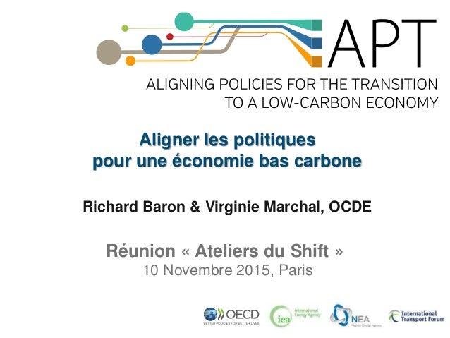 Aligner les politiques pour une économie bas carbone Richard Baron & Virginie Marchal, OCDE Réunion « Ateliers du Shift » ...